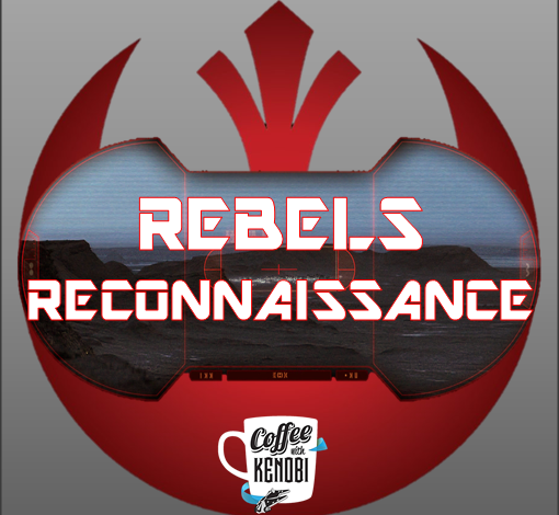 "Rebels Reconnaissance: ""A Fool's Hope"" and ""Family Reunion - and Farewell"" Reviews"