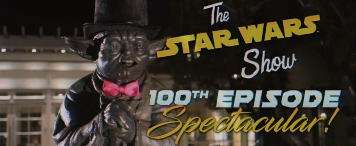 The Star Wars Show | 100th Episode Spectacular!