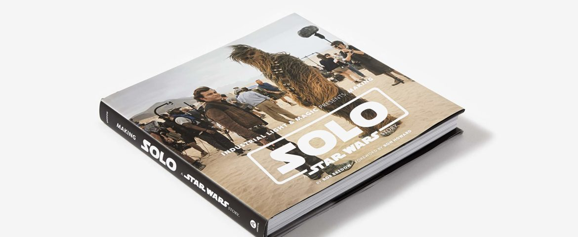 Book Review: 'Industrial Light & Magic Presents: Making Solo: A Star Wars Story' by Rob Bredow