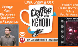 CWK Show #355: George Mann Discusses Star Wars Dark Legends