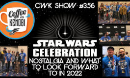 CWK Show #356: Star Wars Celebration Nostalgia & What To Look Forward To In 2022