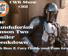 CWK Show #361: The Mandalorian Season Two Trailer Breakdown