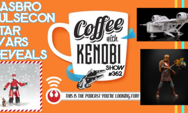 CWK Show #362: Hasbro PulseCon Star Wars Reveals