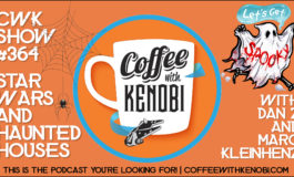 CWK Show #364: Star Wars and Haunted Houses