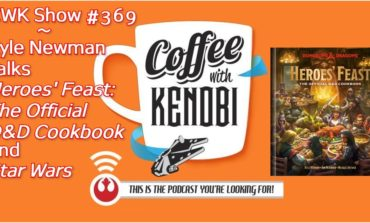 CWK Show# 369: Kyle Newman Talks Heroes' Feast The Official D&D Cookbook and Star Wars