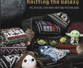 'Star Wars: Knitting the Galaxy' by Tanis Gray Available for Preorder Now