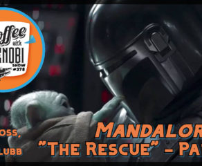 "CWK Show #378: The Mandalorian-""The Rescue"" Part II"