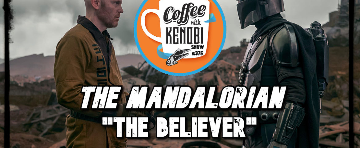 "CWK Show #376: The Mandalorian-""The Believer"""