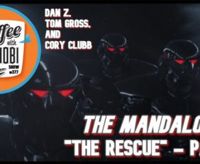 "CWK Show #377: The Mandalorian-""The Rescue"" Part I"
