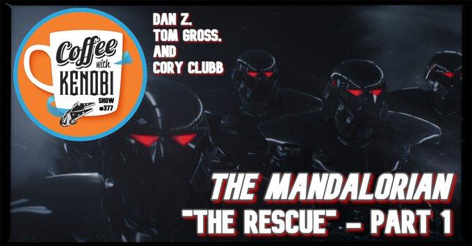 "CWK Show #377: The Mandalorian-""The Rescue"" Part I"